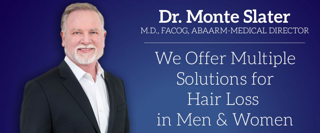 Dr. Monte Slater is the Medical Director for Buckhead Hair Restoration and Aesthetic Body Sculpture Clinic and Center for Anti-Aging . Visit our site at buckheadhairrestoration.com or slatermd.com
